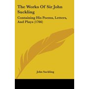 The Works of Sir John Suckling : Containing His Poems, Letters, and Plays (1766)
