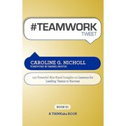 #teamwork Tweet Book01 : 140 Powerful Bite-Sized Insights on Lessons for Leading Teams to Success