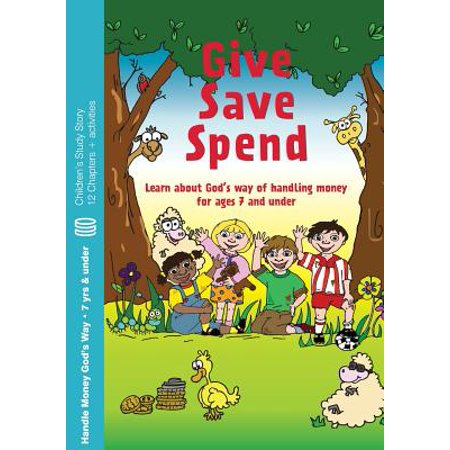 Give, Save, Spend : Learn about God's Way of Handling Money for Ages 7 and (Give All Your Money To The Poor)