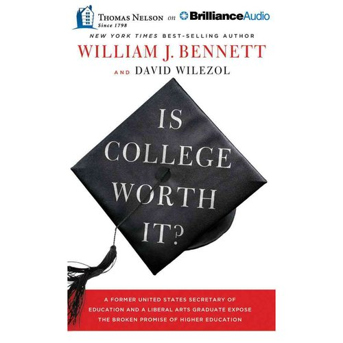 Is College Worth It?: A Former United States Secretary of Education and a Liberal Arts Graduate Expose the Broken Promise of Higher Education: Library Edition