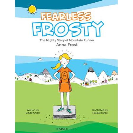 - Fearless Frosty: The Mighty Story of Mountain Runner Anna Frost