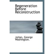 Regeneration Before Reconstruction