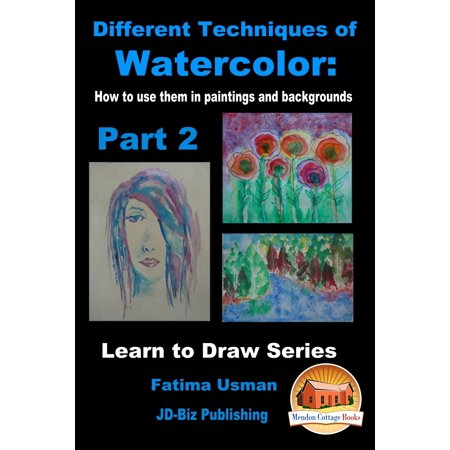 Different Techniques of Watercolor: How to use them in paintings and backgrounds Part 2 -