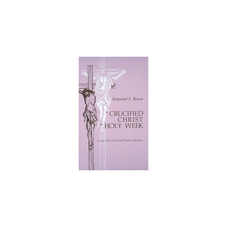 A Crucified Christ in Holy Week: Essays on the Four Gospel Passion Narratives by