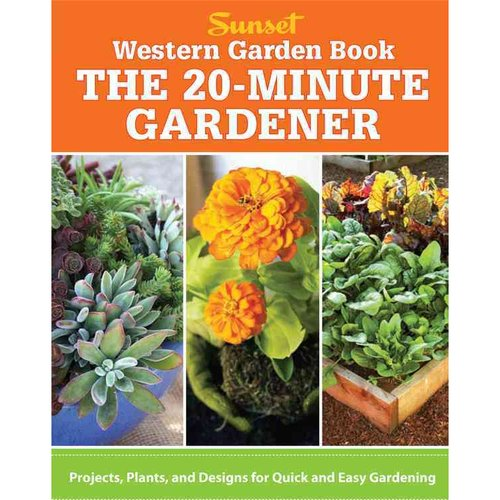 Western Garden Book: The 20-Minute Gardener: Projects, Plants and Designs for Quick and Easy Gardening