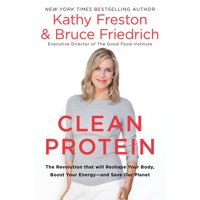 Clean Protein : The Revolution That Will Reshape Your Body, Boost Your Energy-And Save Our Planet (Hardcover)