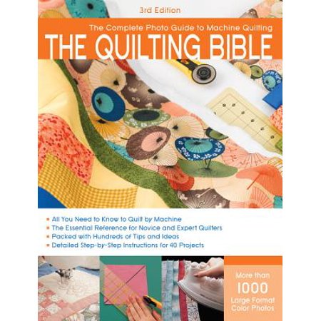 The Quilting Bible, 3rd Edition : The Complete Photo Guide to Machine Quilting