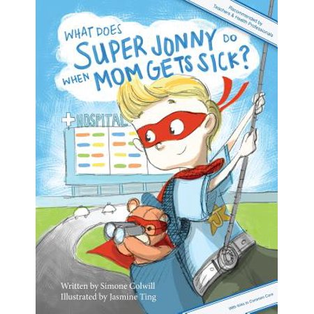 What Does Super Jonny Do When Mom Gets Sick? : An Empowering Tale (What Is Amazon Mom)