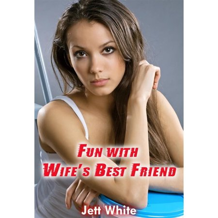 Fun with Wife's Best Friend - eBook (Threesome With Wife And Best Friend)