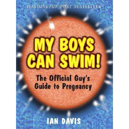 My Boys Can Swim! : The Official Guy's Guide to Pregnancy