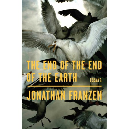 The End of the End of the Earth : Essays (To The Ends Of The Earth 1948)