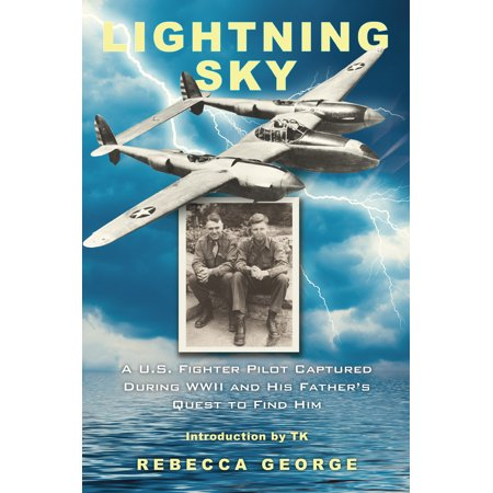 Spy Fighters - Lightning Sky : A U.S. Fighter Pilot Captured during WWII and His Father's Quest to Find Him