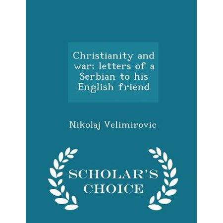 Christianity and War; Letters of a Serbian to His English Friend - Scholar's Choice Edition