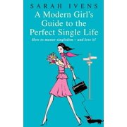 A Modern Girl's Guide To The Perfect Single Life - eBook