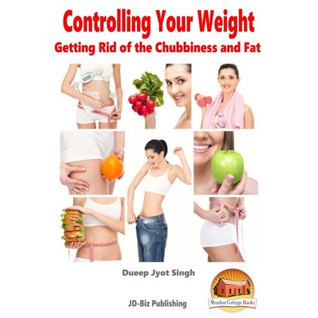 Controlling Your Weight: Getting Rid of the Chubbiness and Fat - (Getting Rid Of Rats In Your Home)