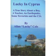 Lucky In Cyprus: A True Story ABout A Boy, A Teacher, An Earthquake, Some Terrorists And The CIA - eBook