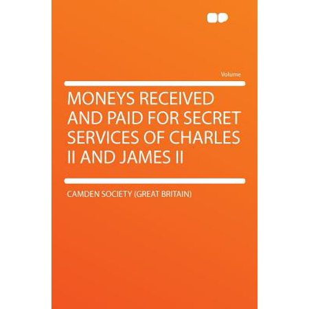 Moneys Received and Paid for Secret Services of Charles II and James