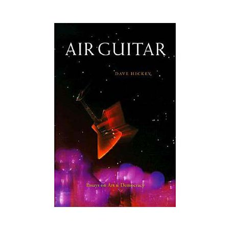 air guitar essays on art Catch dave hickey's collection of criticism a 'perfect wave' and you'll enjoy the ride more essays on art and including air guitar: essay on art and.