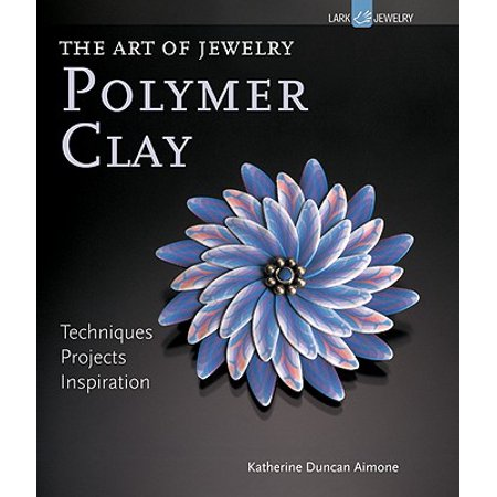 Polymer Clay : Techniques, Projects, Inspiration