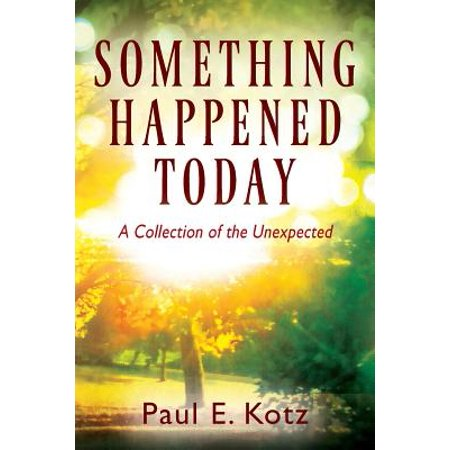 - Something Happened Today : A Collection of the Unexpected