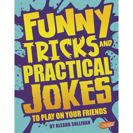 Funny Tricks and Practical Jokes to Play on Your Friends](Tricks Jokes)