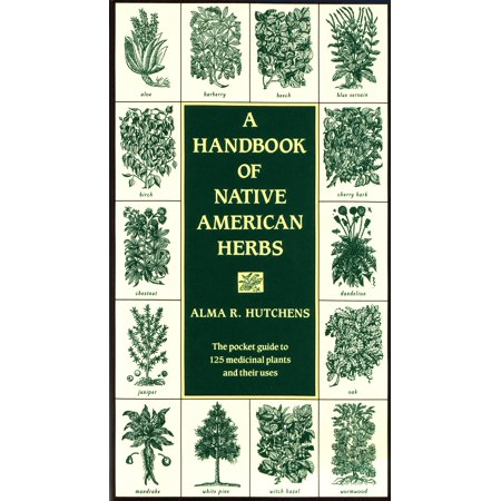 A Handbook of Native American Herbs : The Pocket Guide to 125 Medicinal Plants and Their