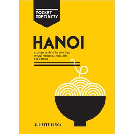 Hanoi Pocket Precincts : A Pocket Guide to the City's Best Cultural Hangouts, Shops, Bars and Eateries