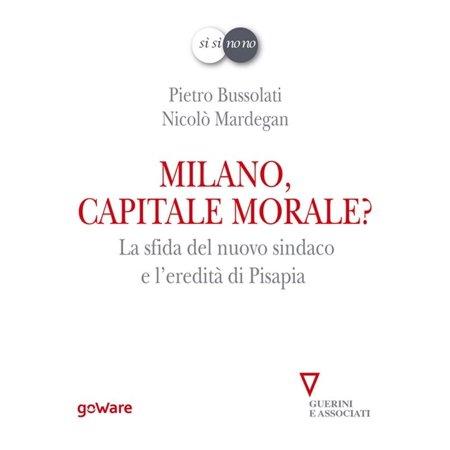 Milano, capitale morale? La sfida del nuovo sindaco e l'eredità di Pisapia - eBook ()