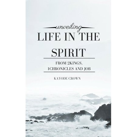 Unveiling Life in the Spirit From 2Kings, 1Chronicles and Job - - Spirit Store Jobs