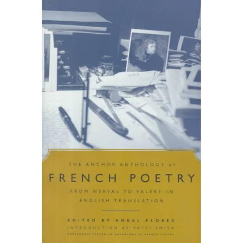 The Anchor Anthology of French Poetry from Nerval to Valery in English Translation: From Nerval to Valery, in English Translation