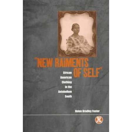 'new Raiments of Self' : African American Clothing in the Antebellum South