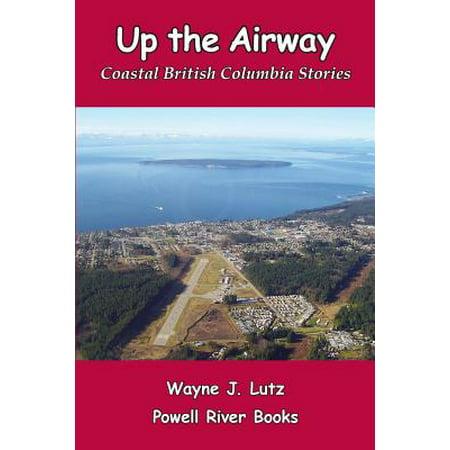 Up the Airway : Coastal British Columbia Stories (Columbia Air)