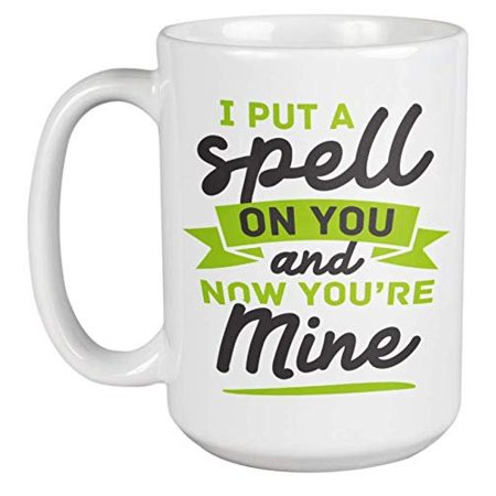 I Put A Spell On You And Now You're Mine Coffee & Tea Gift Mug For A Fiance, Wife, Husband, Girlfriend And Boyfriend Into Wizardry, Witchcraft, Magic, Fantasy Literature, Shows, And Books