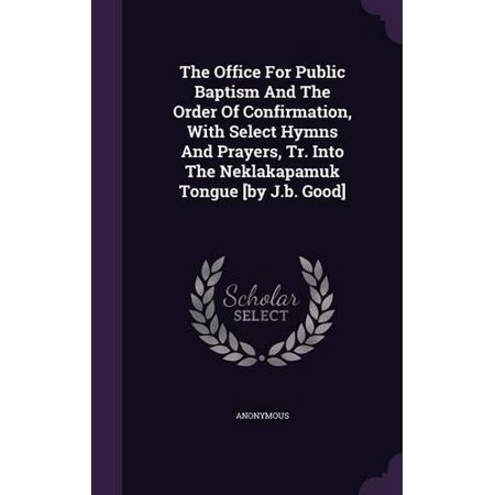 The Office for Public Baptism and the Order of Confirmation, with Select Hymns and Prayers, Tr. Into the Neklakapamuk Tongue [By J.B. Good] - image 1 of 1