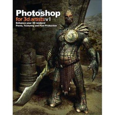 Photoshop for 3D Artists: Enhance Your 3D Renders! Previz, Texturing and Post-Production