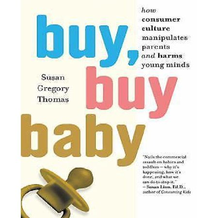 Buy  Buy Baby  How Consumer Culture Manipulates Parents And Harms Young Minds