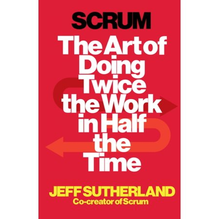 Scrum  The Art Of Doing Twice The Work In Half The Time  Paperback