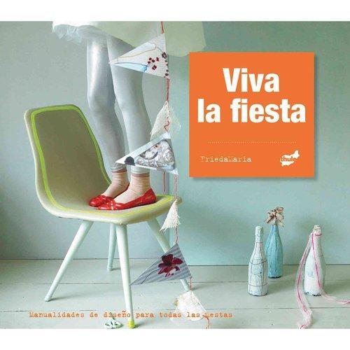 Viva la fiesta / Long Live the Party: Manualidades de diseno para todas las fiestas / Design Crafts for Every Party