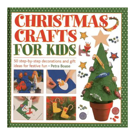 Christmas Crafts for Kids : 50 Step-By-Step Decorations and Gift Ideas for Festive Fun - Easy Kids Christmas Crafts