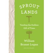 Sprout Lands: Tending the Endless Gift of Trees (Hardcover)