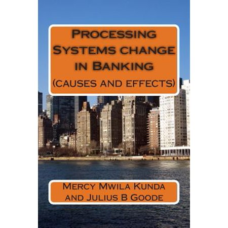 Processing Systems Change In Banking  Causes And Effects