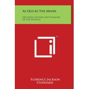 As Old as the Moon : Or Cuban Legends and Folklore of the Antillas