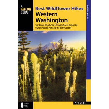 Best Wildflower Hikes Western Washington  Year Round Opportunities Including Mount Rainier And Olympic National Parks And The North Cascades
