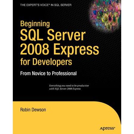 Beginning SQL Server 2008 Express for Developers : From Novice to