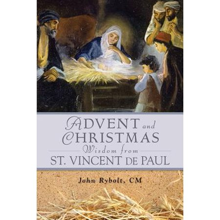 Advent and Christmas Wisdom from Saint Vincent de Paul : Daily Scriptures and Prayers Together with Saint Vincent de Paul's Own