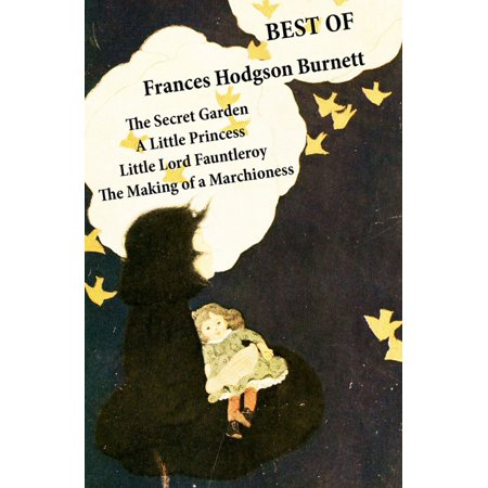 Best of Frances Hodgson Burnett: The Secret Garden + A Little Princess + Little Lord Fauntleroy + The Making of a Marchioness (or Emily Fox-Seton) - (The Secret Garden And A Little Princess)