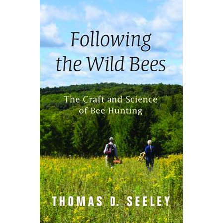 Bee Craft - Following the Wild Bees : The Craft and Science of Bee Hunting
