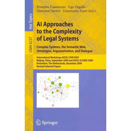 (AI Approaches to the Complexity of Legal Systems : Complex Systems, the Semantic Web, Ontologies, Argumentation, and Dialogue)