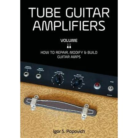 Tube Guitar Amplifiers Volume 2 (Engineering The Guitar)