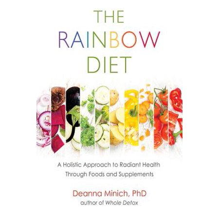 The Rainbow Diet : A Holistic Approach to Radiant Health Through Foods and